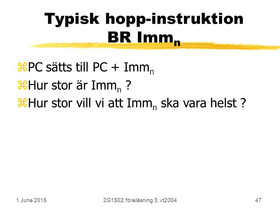 1 June 20152G1502, föreläsning 3, vt200447 Typisk hopp-instruktion BR Imm n zPC sätts till PC + Imm n zHur stor är Imm n .