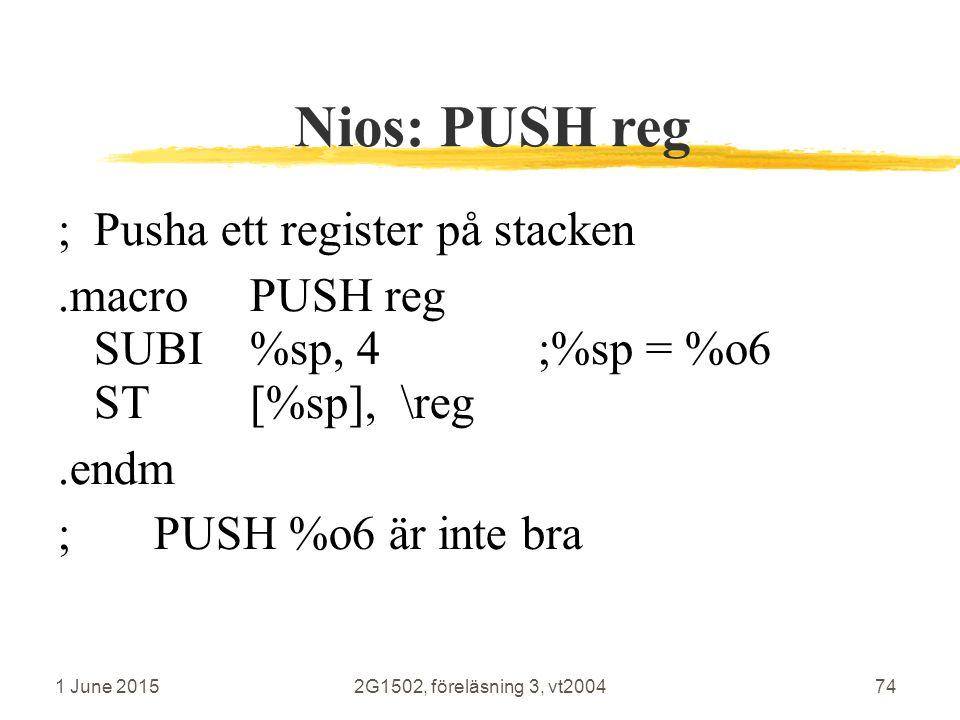 1 June 20152G1502, föreläsning 3, vt200474 Nios: PUSH reg ;Pusha ett register på stacken.macroPUSH reg SUBI%sp, 4;%sp = %o6 ST[%sp], \reg.endm ;PUSH %o6 är inte bra