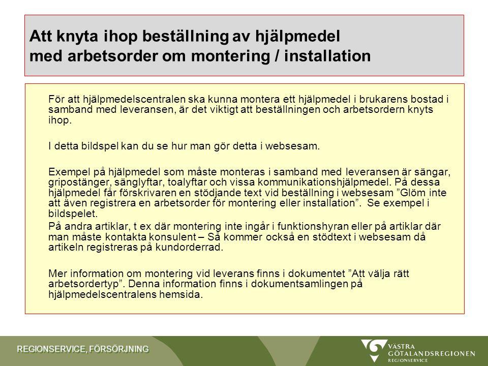 REGIONSERVICE, FÖRSÖRJNING Att knyta ihop beställning av hjälpmedel med arbetsorder om montering / installation För att hjälpmedelscentralen ska kunna
