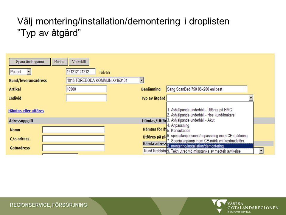 """REGIONSERVICE, FÖRSÖRJNING Välj montering/installation/demontering i droplisten """"Typ av åtgärd"""""""