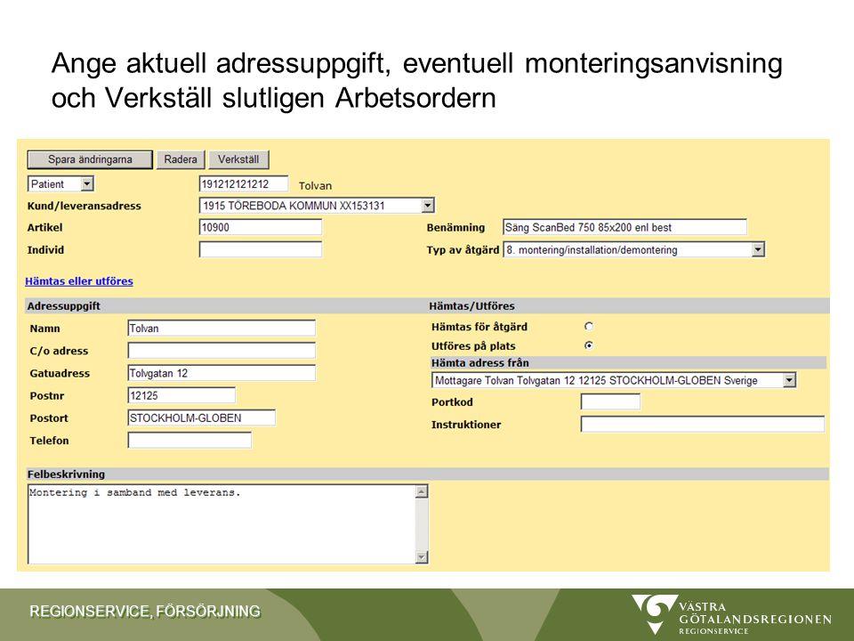 REGIONSERVICE, FÖRSÖRJNING Ange aktuell adressuppgift, eventuell monteringsanvisning och Verkställ slutligen Arbetsordern