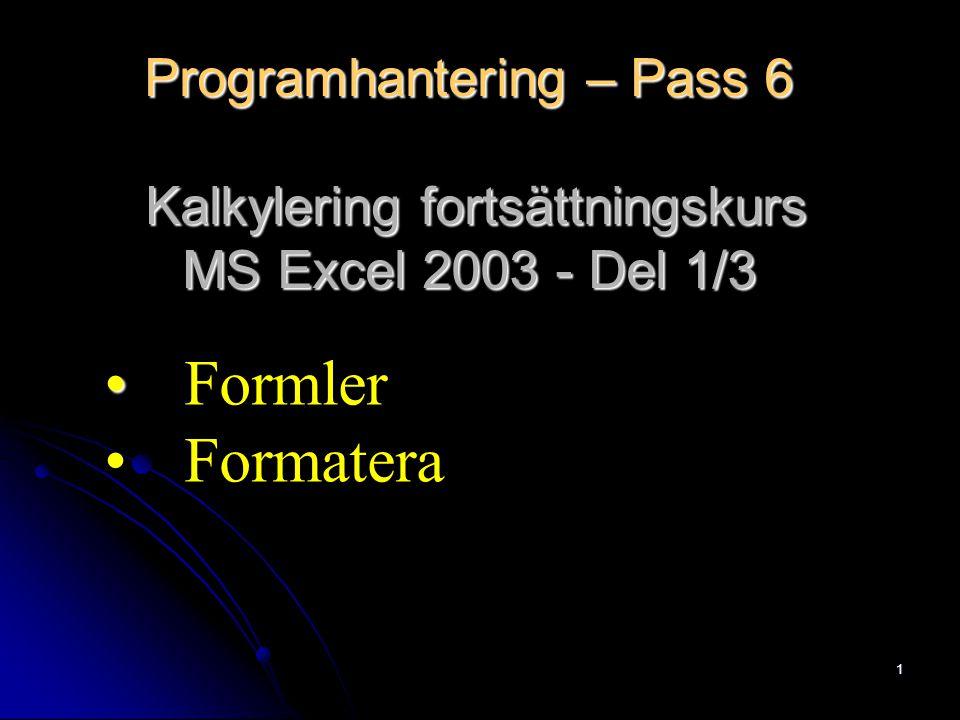 1 Programhantering – Pass 6 Kalkylering fortsättningskurs MS Excel 2003 - Del 1/3 Formler Formatera