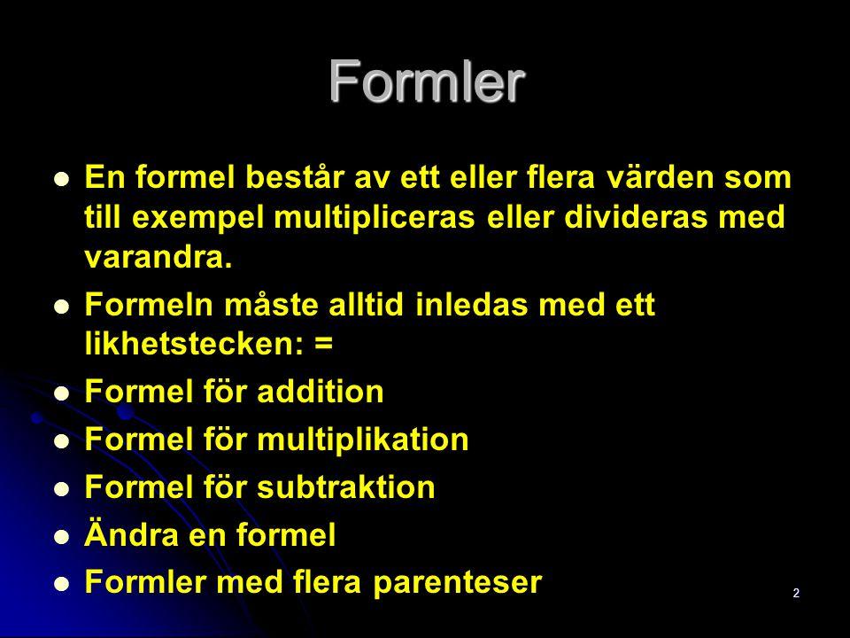 2 Formler En formel består av ett eller flera värden som till exempel multipliceras eller divideras med varandra.