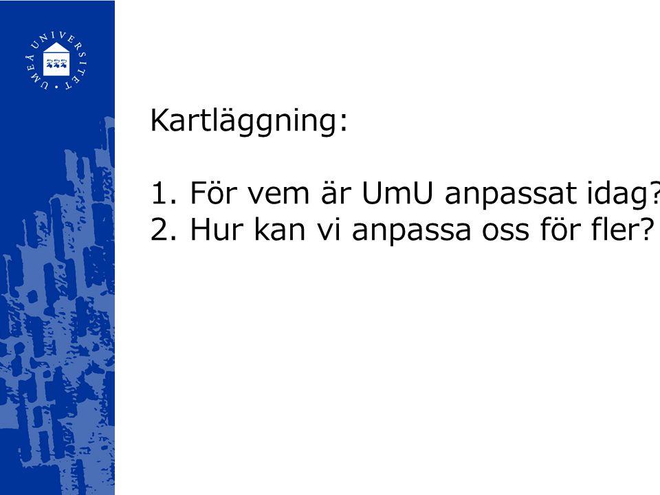 Kartläggning: 1. För vem är UmU anpassat idag? 2. Hur kan vi anpassa oss för fler?