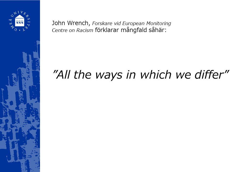 """John Wrench, Forskare vid European Monitoring Centre on Racism förklarar mångfald såhär: """"All the ways in which we differ"""""""