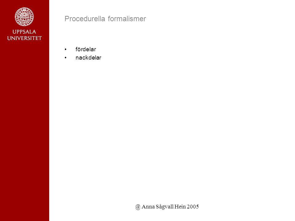 @ Anna Sågvall Hein 2005 Procedurella formalismer fördelar nackdelar