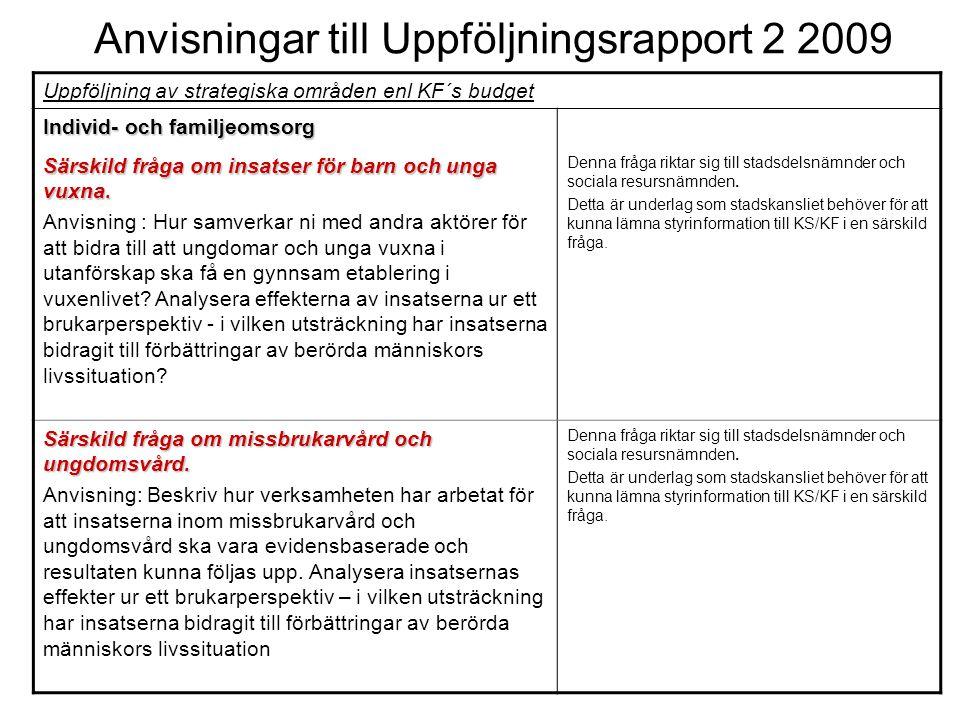 Anvisningar till Uppföljningsrapport 2 2009 Uppföljning av strategiska områden enl KF´s budget Individ- och familjeomsorg Särskild fråga om insatser för barn och unga vuxna.