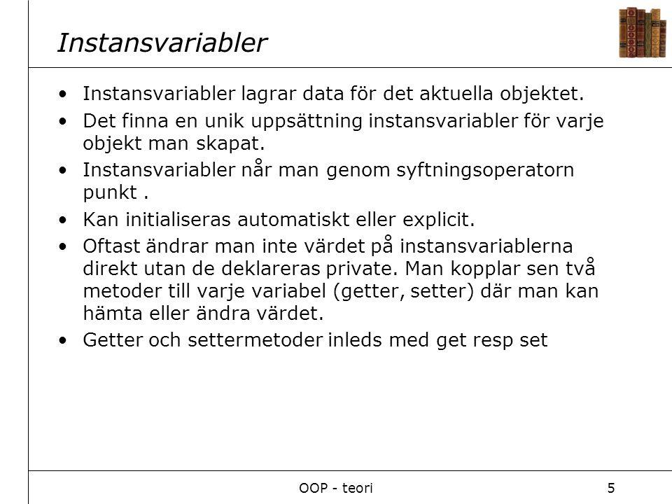 OOP - teori5 Instansvariabler Instansvariabler lagrar data för det aktuella objektet.