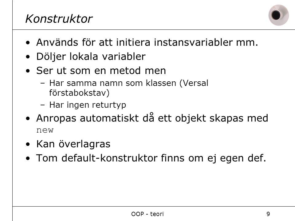 OOP - teori9 Konstruktor Används för att initiera instansvariabler mm.