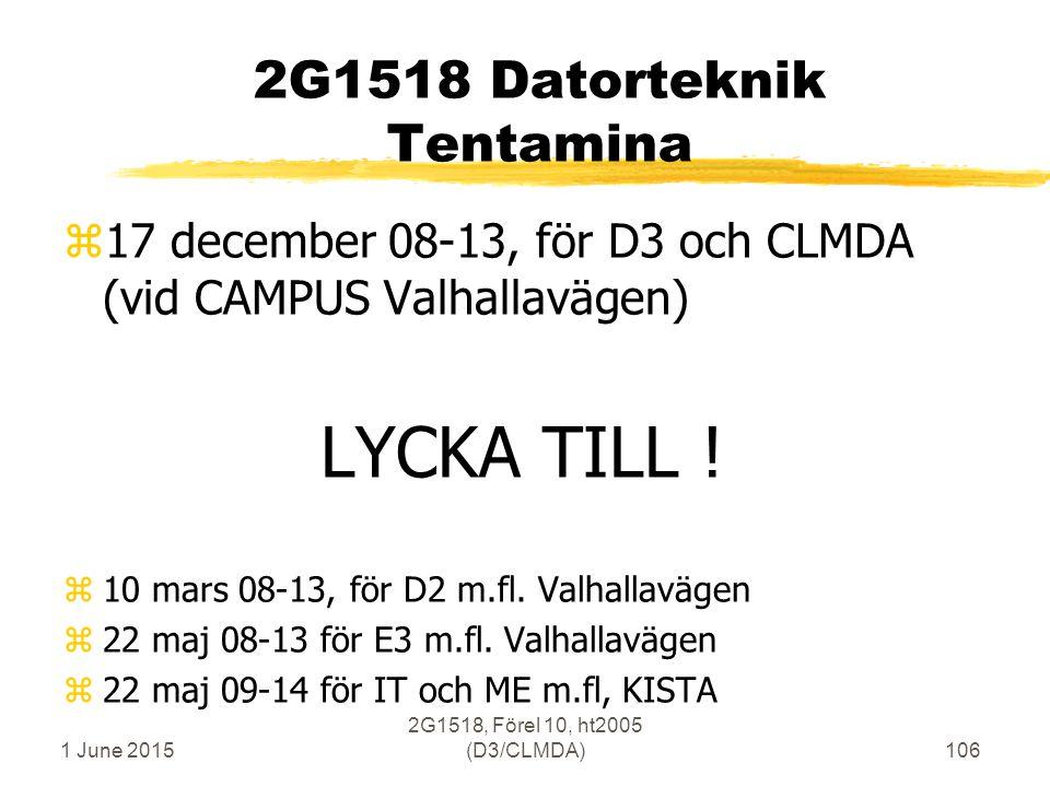 1 June 2015 2G1518, Förel 10, ht2005 (D3/CLMDA)106 2G1518 Datorteknik Tentamina z17 december 08-13, för D3 och CLMDA (vid CAMPUS Valhallavägen) LYCKA TILL .