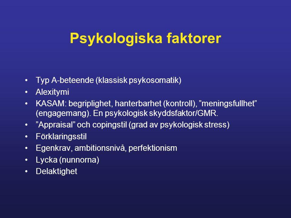 Psykologiska faktorer Typ A-beteende (klassisk psykosomatik) Alexitymi KASAM: begriplighet, hanterbarhet (kontroll), meningsfullhet (engagemang).