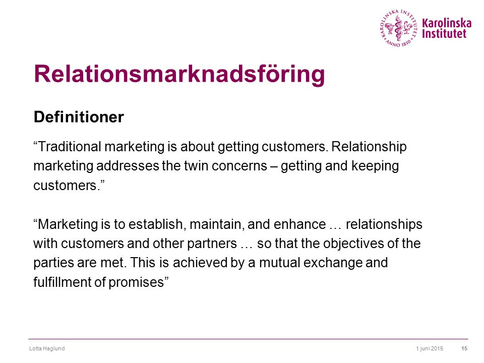 1 juni 2015Lotta Haglund15 Relationsmarknadsföring Definitioner Traditional marketing is about getting customers.