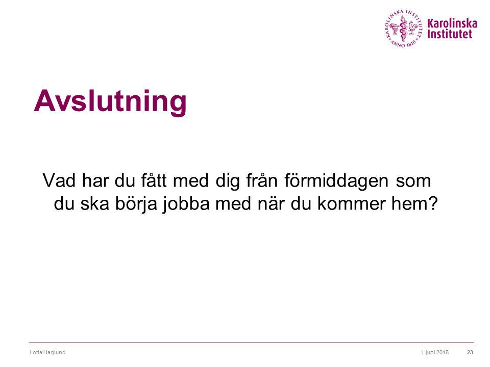1 juni 2015Lotta Haglund23 Avslutning Vad har du fått med dig från förmiddagen som du ska börja jobba med när du kommer hem?