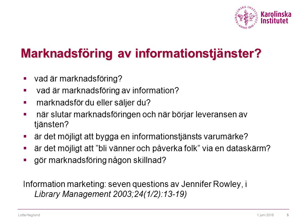 1 juni 2015Lotta Haglund5 Marknadsföring av informationstjänster?  vad är marknadsföring?  vad är marknadsföring av information?  marknadsför du el