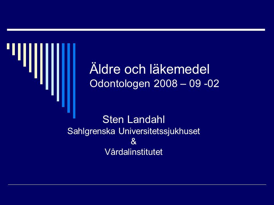 Äldre och läkemedel Odontologen 2008 – 09 -02 Sten Landahl Sahlgrenska Universitetssjukhuset & Vårdalinstitutet