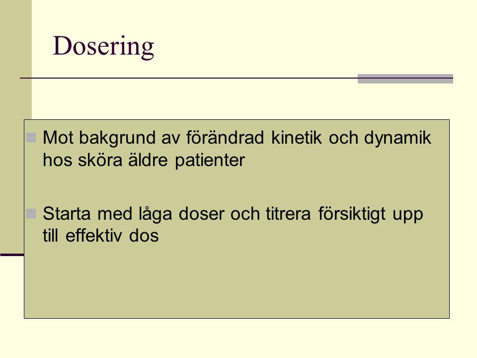 Dosering Mot bakgrund av förändrad kinetik och dynamik hos sköra äldre patienter Starta med låga doser och titrera försiktigt upp till effektiv dos