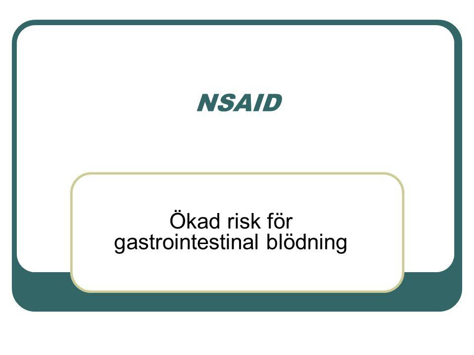 NSAID Ökad risk för gastrointestinal blödning