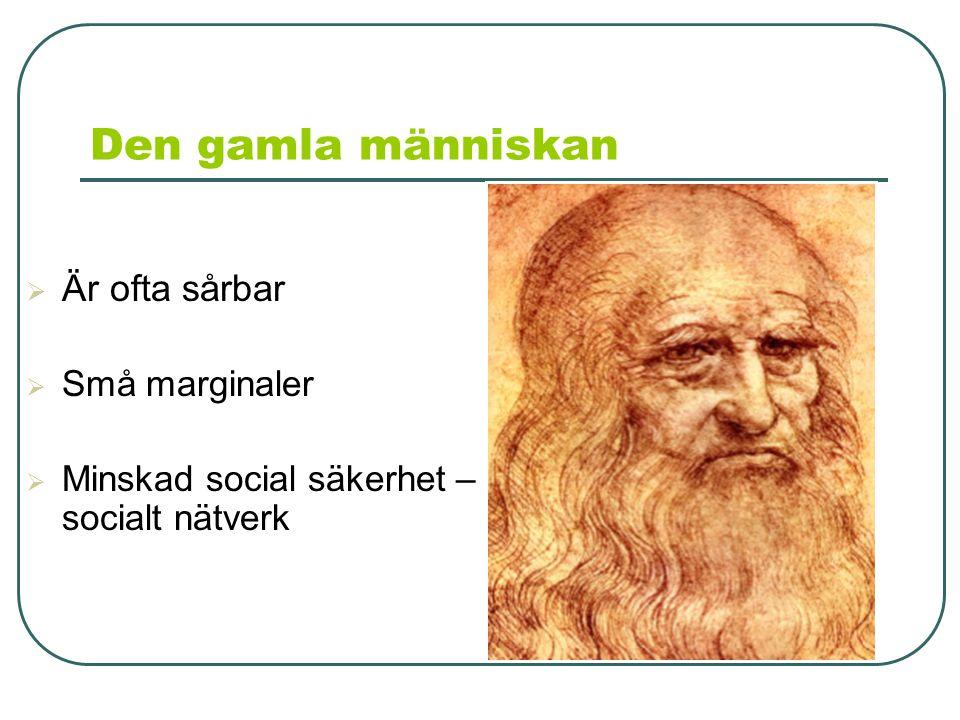 Den gamla människan  Är ofta sårbar  Små marginaler  Minskad social säkerhet – socialt nätverk