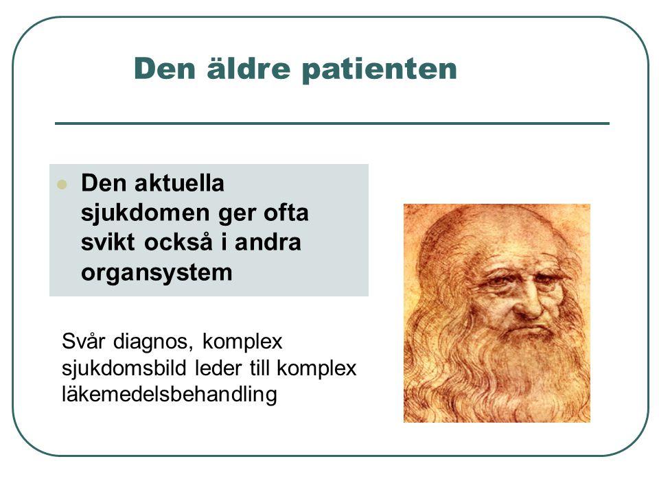 Den äldre patienten Den aktuella sjukdomen ger ofta svikt också i andra organsystem Svår diagnos, komplex sjukdomsbild leder till komplex läkemedelsbe