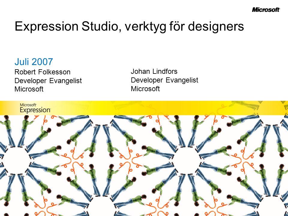 Expression Studio, verktyg för designers Juli 2007 Robert Folkesson Developer Evangelist Microsoft Johan Lindfors Developer Evangelist Microsoft