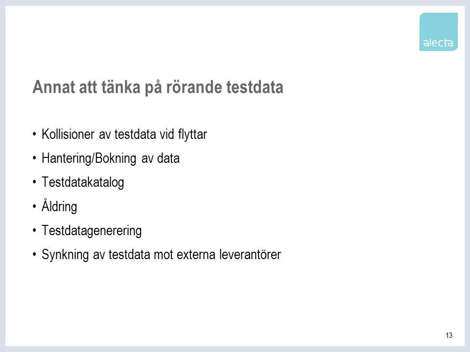 13 Annat att tänka på rörande testdata Kollisioner av testdata vid flyttar Hantering/Bokning av data Testdatakatalog Åldring Testdatagenerering Synkning av testdata mot externa leverantörer
