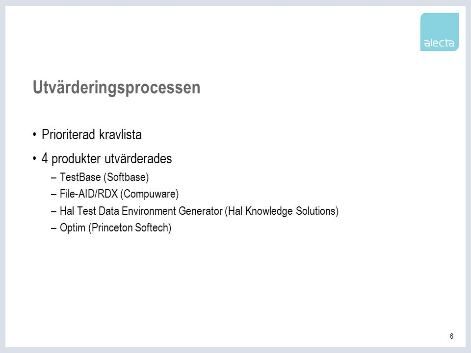 6 Utvärderingsprocessen Prioriterad kravlista 4 produkter utvärderades –TestBase (Softbase) –File-AID/RDX (Compuware) –Hal Test Data Environment Generator (Hal Knowledge Solutions) –Optim (Princeton Softech)