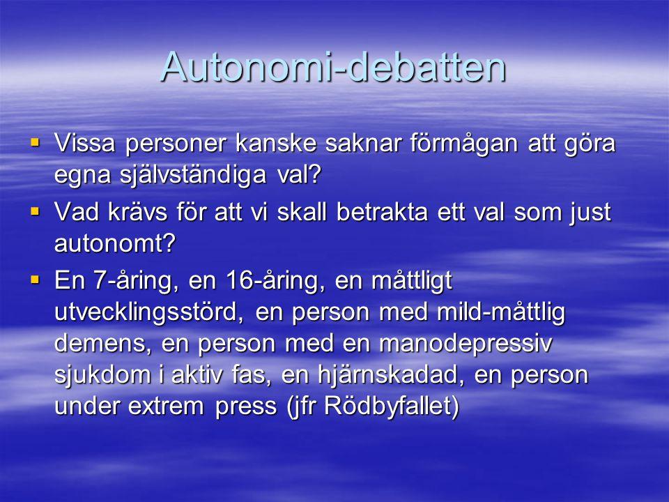 Autonomi-debatten  Vissa personer kanske saknar förmågan att göra egna självständiga val?  Vad krävs för att vi skall betrakta ett val som just auto
