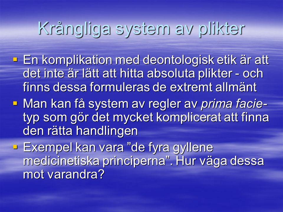 Krångliga system av plikter  En komplikation med deontologisk etik är att det inte är lätt att hitta absoluta plikter - och finns dessa formuleras de