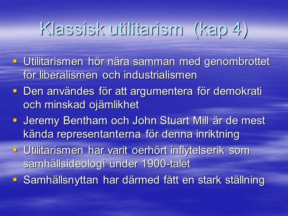 Klassisk utilitarism (kap 4)  Utilitarismen hör nära samman med genombrottet för liberalismen och industrialismen  Den användes för att argumentera