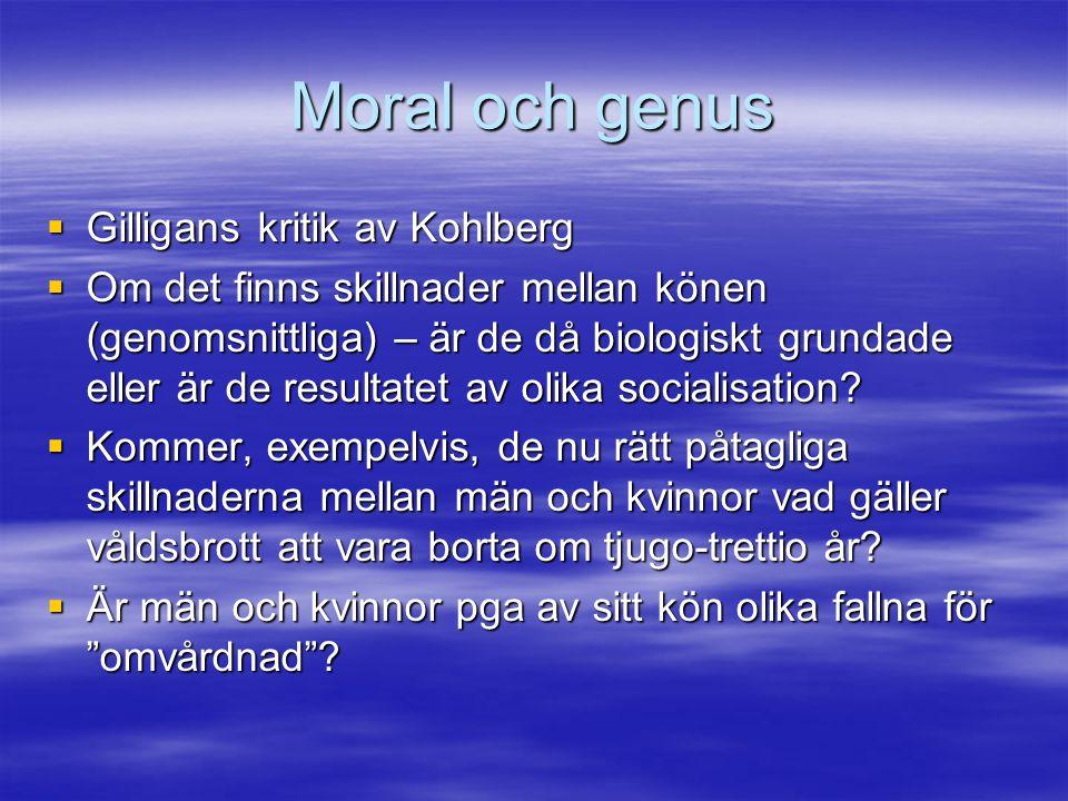 Moral och genus  Gilligans kritik av Kohlberg  Om det finns skillnader mellan könen (genomsnittliga) – är de då biologiskt grundade eller är de resu