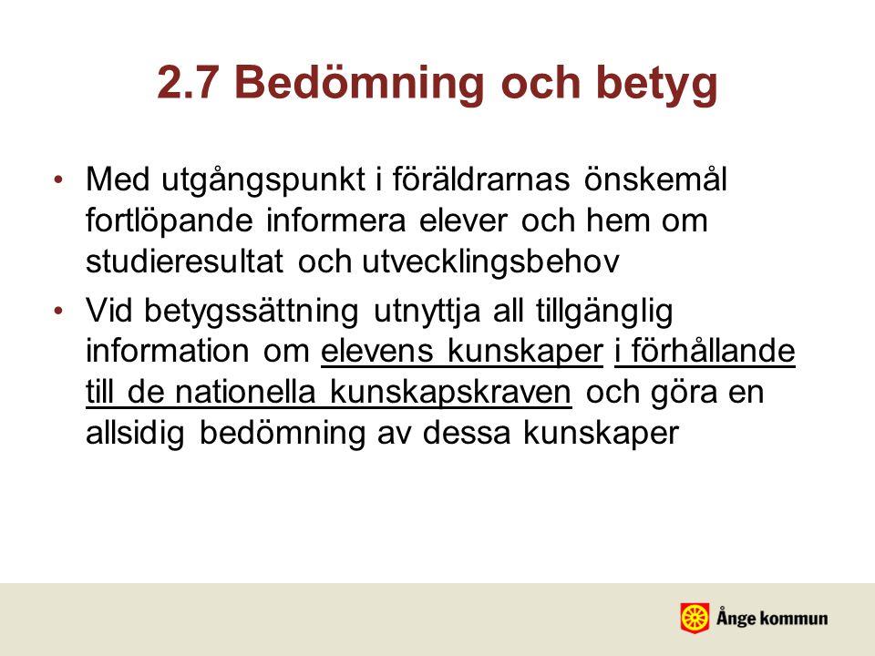 2.7 Bedömning och betyg Med utgångspunkt i föräldrarnas önskemål fortlöpande informera elever och hem om studieresultat och utvecklingsbehov Vid betyg