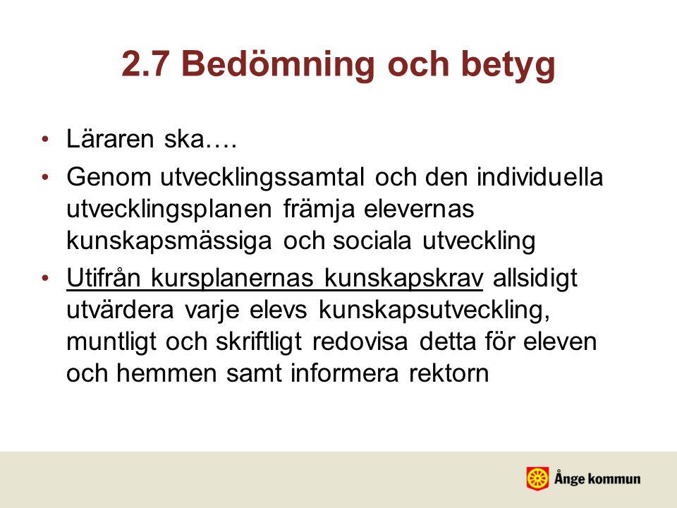 2.7 Bedömning och betyg Läraren ska…. Genom utvecklingssamtal och den individuella utvecklingsplanen främja elevernas kunskapsmässiga och sociala utve