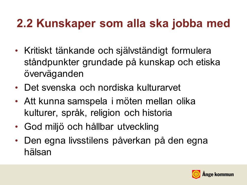 2.2 Kunskaper som alla ska jobba med Kritiskt tänkande och självständigt formulera ståndpunkter grundade på kunskap och etiska överväganden Det svensk