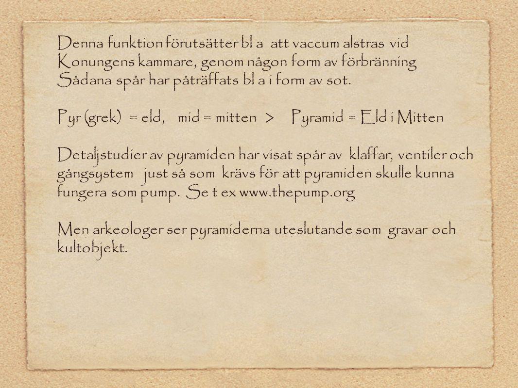Denna funktion förutsätter bl a att vaccum alstras vid Konungens kammare, genom någon form av förbränning Sådana spår har påträffats bl a i form av so