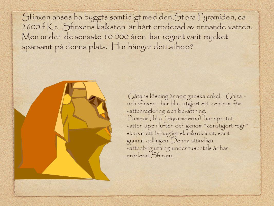 Sfinxen anses ha byggts samtidigt med den Stora Pyramiden, ca 2600 f Kr. Sfinxens kalksten är hårt eroderad av rinnande vatten. Men under de senaste 1
