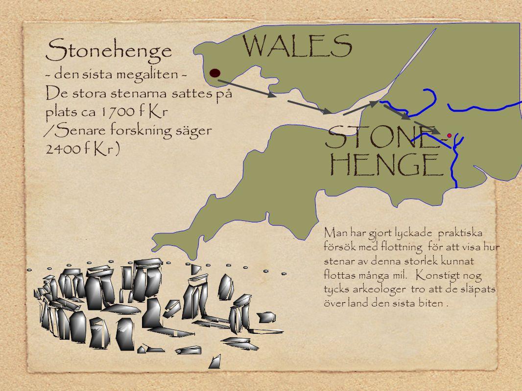 Stonehenge - den sista megaliten - De stora stenarna sattes på plats ca 1700 f Kr /Senare forskning säger 2400 f Kr ) Man har gjort lyckade praktiska