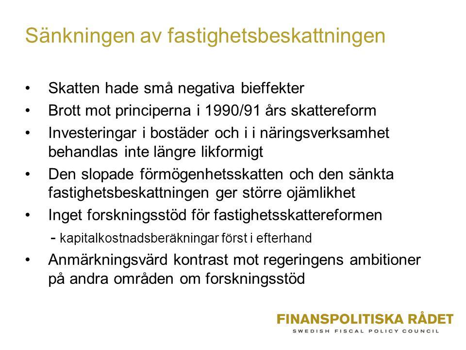 Sänkningen av fastighetsbeskattningen Skatten hade små negativa bieffekter Brott mot principerna i 1990/91 års skattereform Investeringar i bostäder och i i näringsverksamhet behandlas inte längre likformigt Den slopade förmögenhetsskatten och den sänkta fastighetsbeskattningen ger större ojämlikhet Inget forskningsstöd för fastighetsskattereformen - kapitalkostnadsberäkningar först i efterhand Anmärkningsvärd kontrast mot regeringens ambitioner på andra områden om forskningsstöd