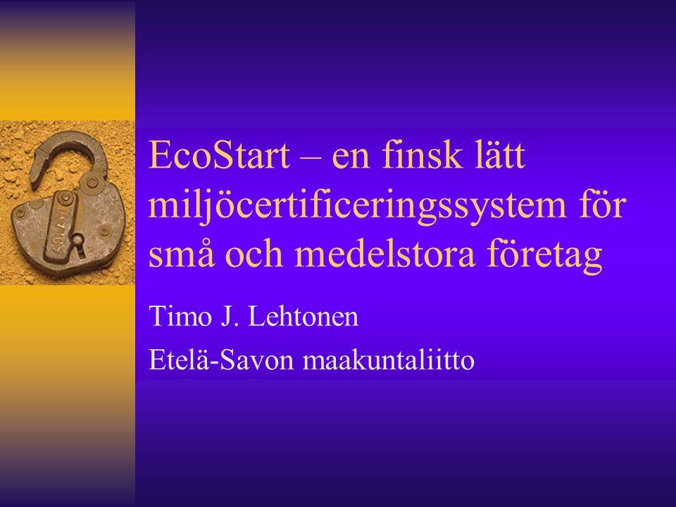 EcoStart – en finsk lätt miljöcertificeringssystem för små och medelstora företag Timo J.