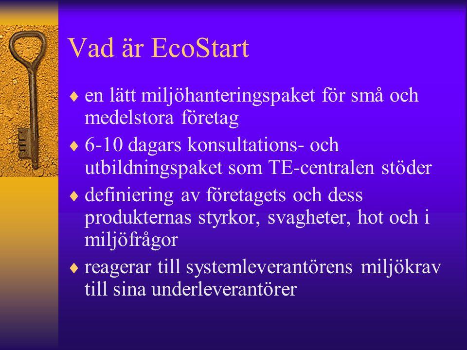 Vad är EcoStart  en lätt miljöhanteringspaket för små och medelstora företag  6-10 dagars konsultations- och utbildningspaket som TE-centralen stöder  definiering av företagets och dess produkternas styrkor, svagheter, hot och i miljöfrågor  reagerar till systemleverantörens miljökrav till sina underleverantörer