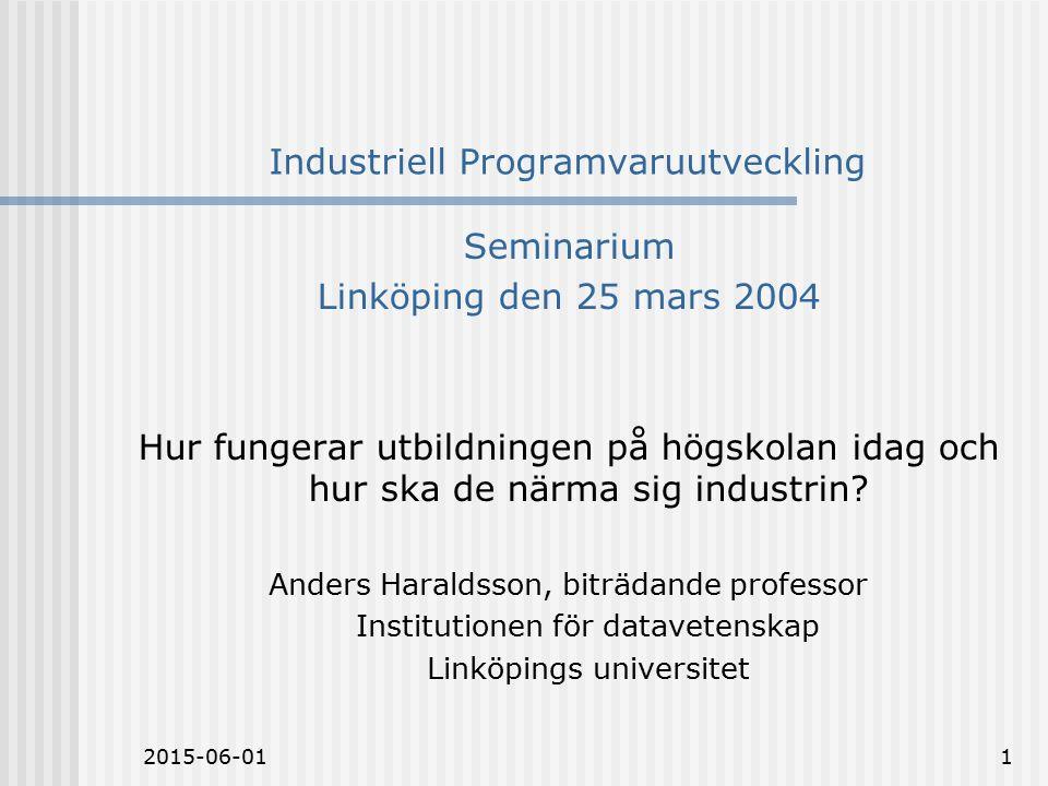 2015-06-011 Industriell Programvaruutveckling Seminarium Linköping den 25 mars 2004 Hur fungerar utbildningen på högskolan idag och hur ska de närma sig industrin.