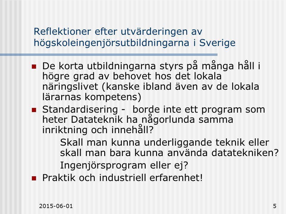 2015-06-015 Reflektioner efter utvärderingen av högskoleingenjörsutbildningarna i Sverige De korta utbildningarna styrs på många håll i högre grad av behovet hos det lokala näringslivet (kanske ibland även av de lokala lärarnas kompetens) Standardisering - borde inte ett program som heter Datateknik ha någorlunda samma inriktning och innehåll.