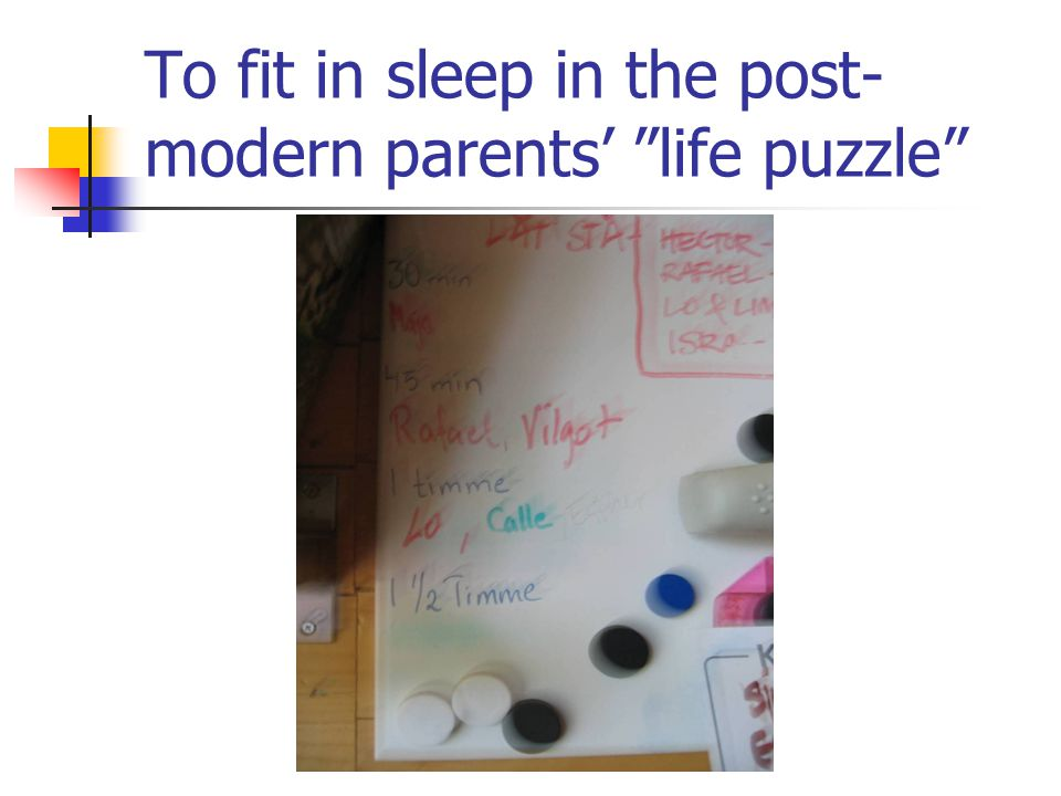 To fit in sleep in the post- modern parents' life puzzle