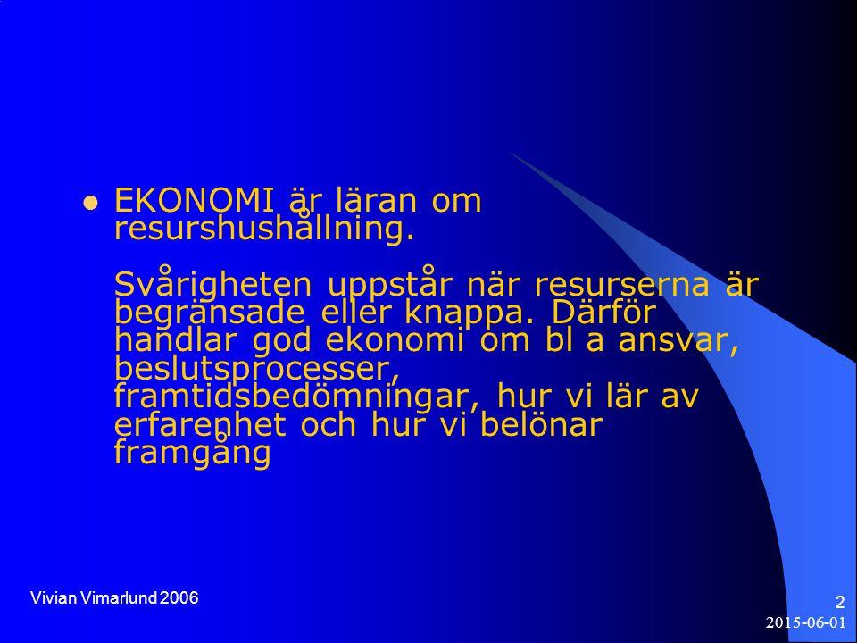 2015-06-01 2 EKONOMI är läran om resurshushållning.