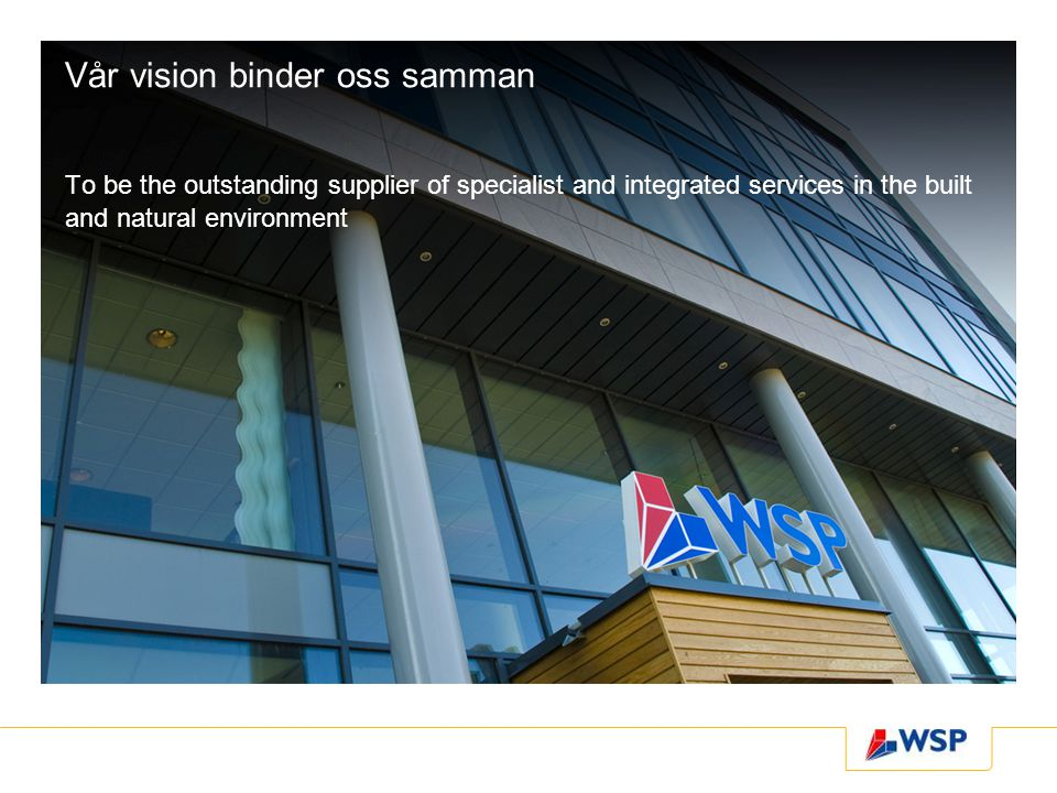 Vår vision binder oss samman To be the outstanding supplier of specialist and integrated services in the built and natural environment