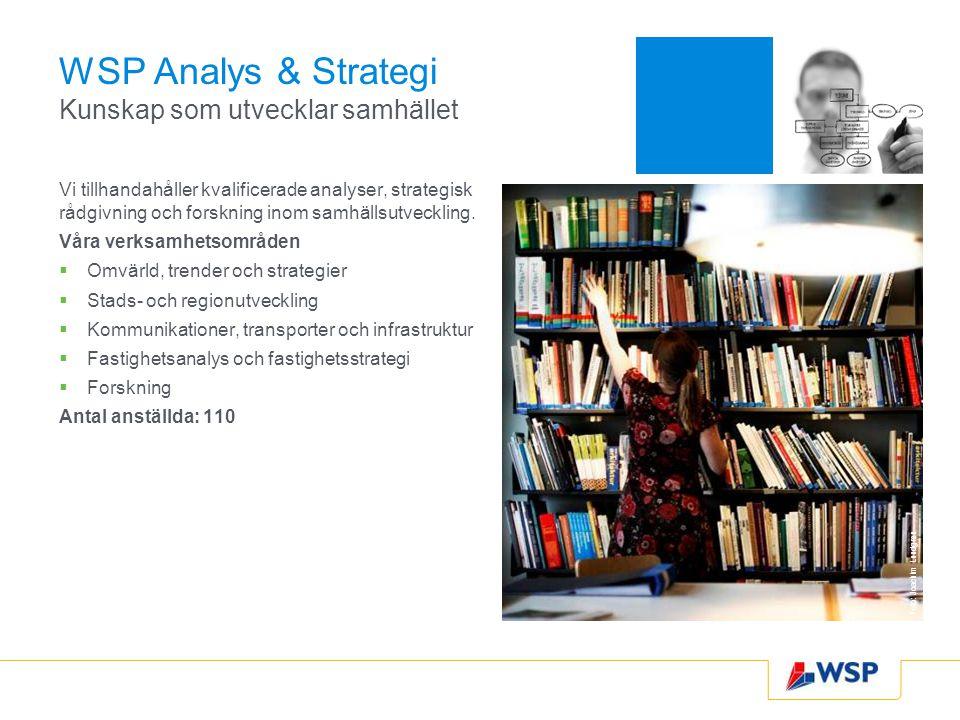 WSP Analys & Strategi Kunskap som utvecklar samhället Vi tillhandahåller kvalificerade analyser, strategisk rådgivning och forskning inom samhällsutveckling.