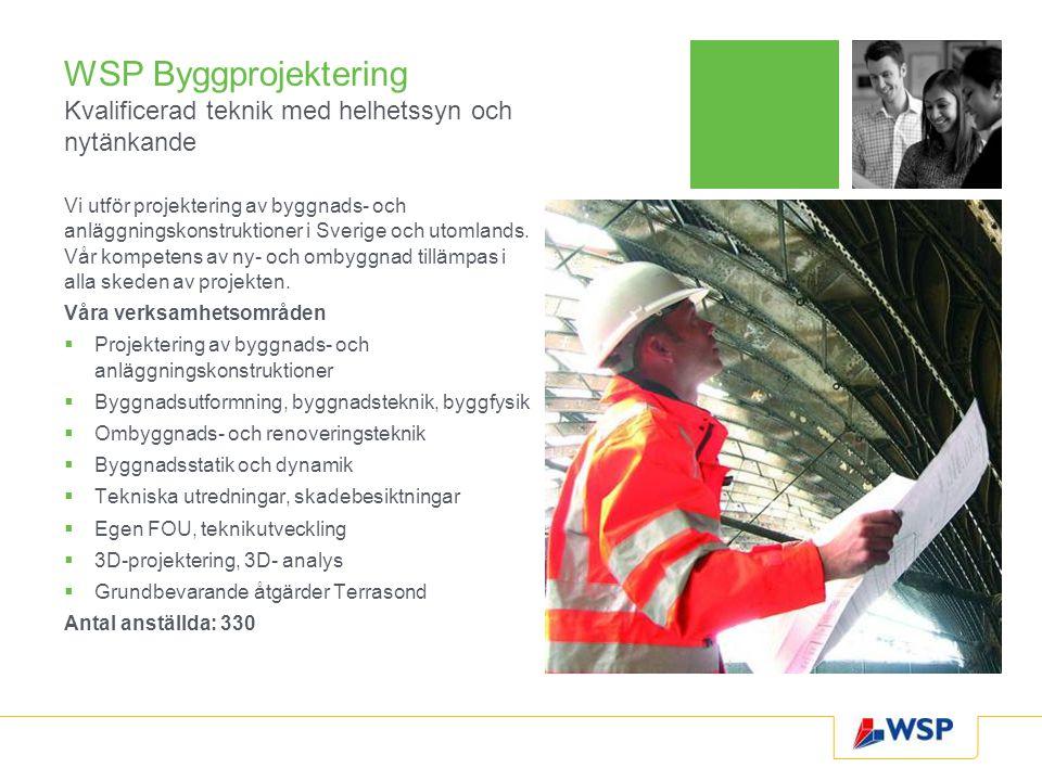 WSP Byggprojektering Kvalificerad teknik med helhetssyn och nytänkande Vi utför projektering av byggnads- och anläggningskonstruktioner i Sverige och utomlands.