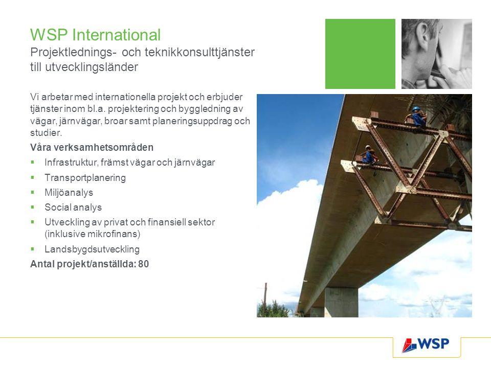 WSP International Projektlednings- och teknikkonsulttjänster till utvecklingsländer Vi arbetar med internationella projekt och erbjuder tjänster inom bl.a.