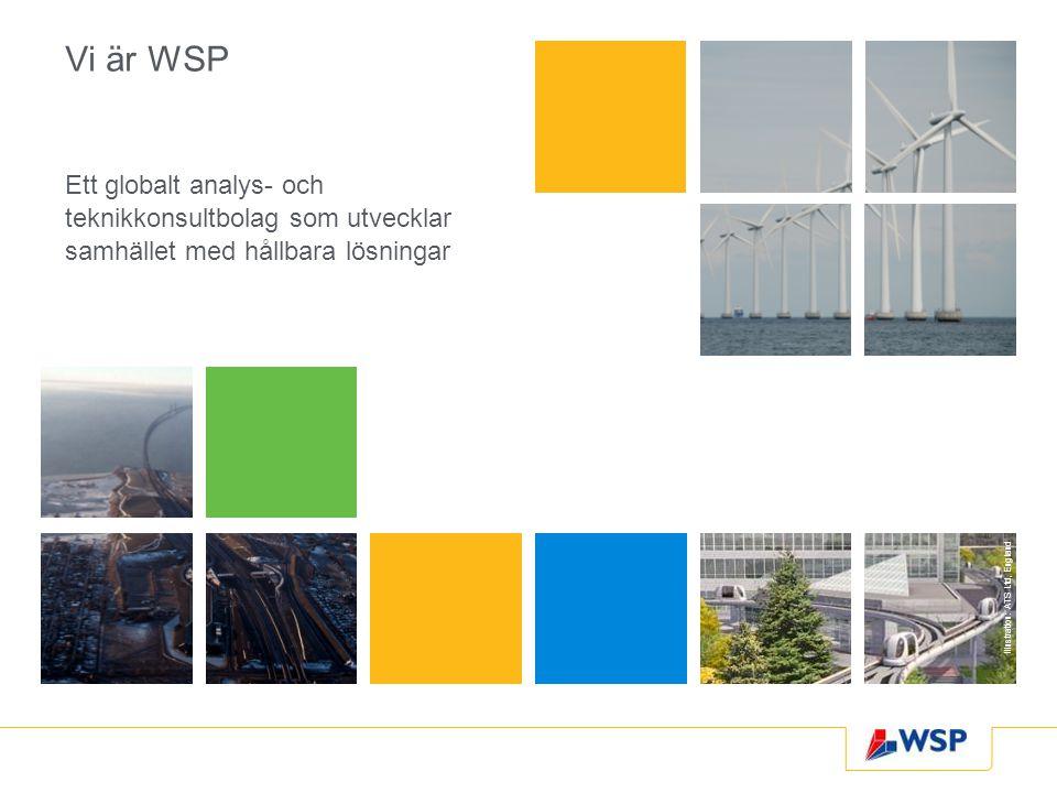 Vi är WSP Ett globalt analys- och teknikkonsultbolag som utvecklar samhället med hållbara lösningar Illustration: ATS Ltd, England