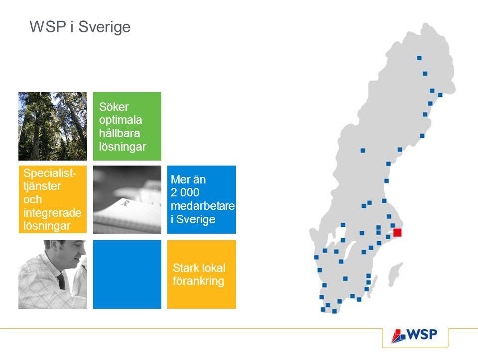 WSP i Sverige Specialist- tjänster och integrerade lösningar Söker optimala hållbara lösningar Mer än 2 000 medarbetare i Sverige Stark lokal förankring