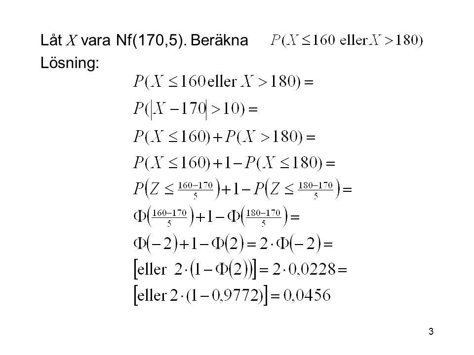 3 Låt X vara Nf(170,5). Beräkna Lösning:
